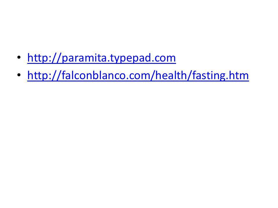 http://paramita.typepad.com http://falconblanco.com/health/fasting.htm