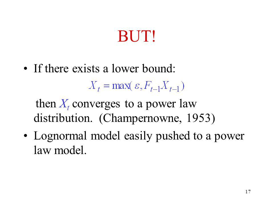 17 BUT. If there exists a lower bound: then X t converges to a power law distribution.