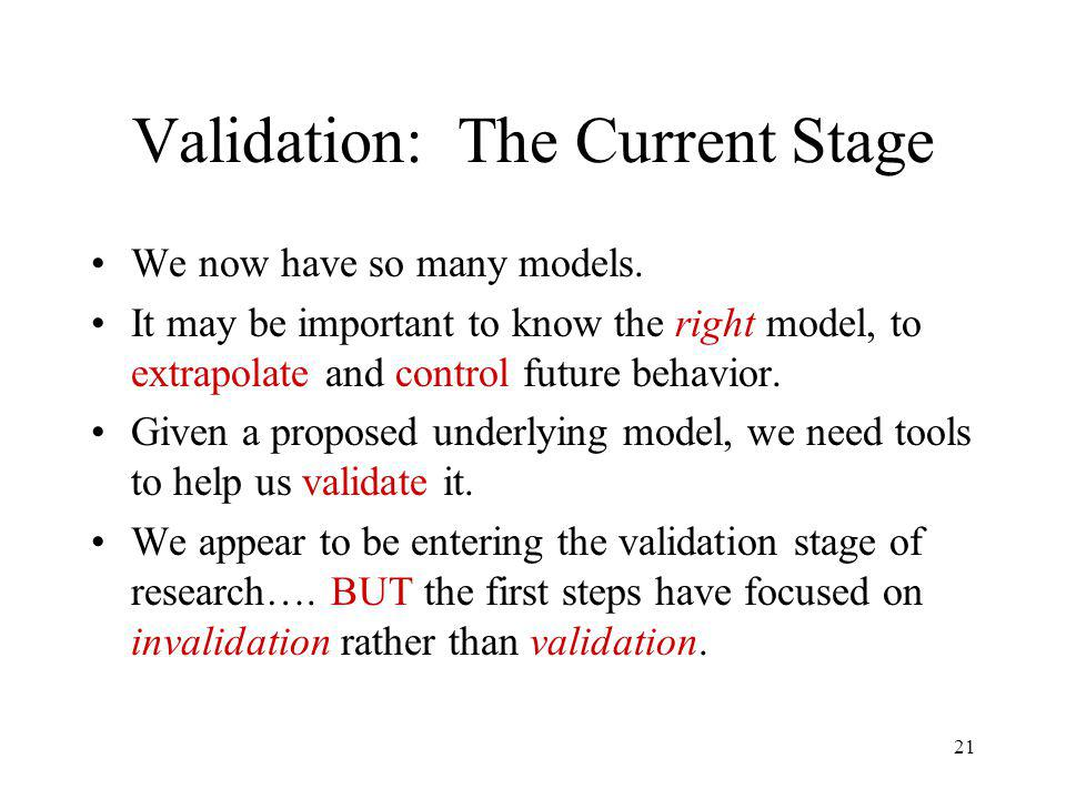 21 Validation: The Current Stage We now have so many models.