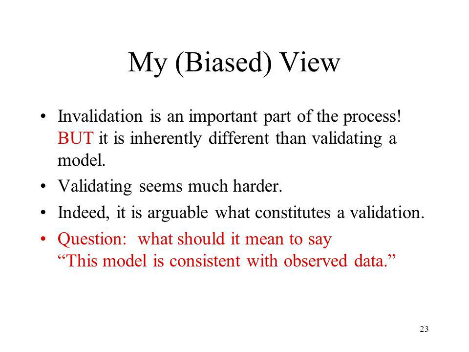 23 My (Biased) View Invalidation is an important part of the process.