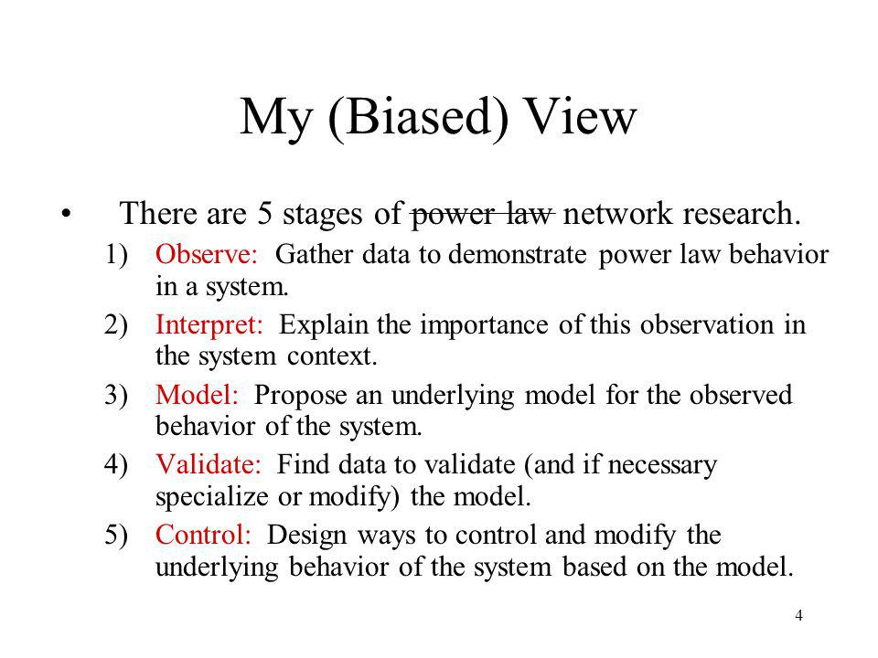 4 My (Biased) View There are 5 stages of power law network research. 1)Observe: Gather data to demonstrate power law behavior in a system. 2)Interpret