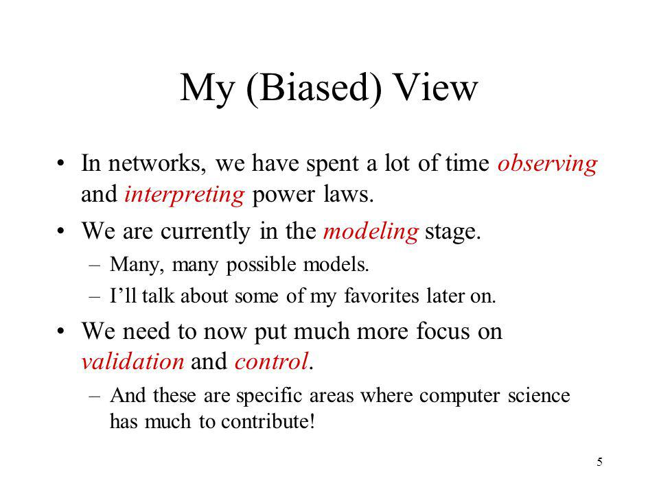 5 My (Biased) View In networks, we have spent a lot of time observing and interpreting power laws.
