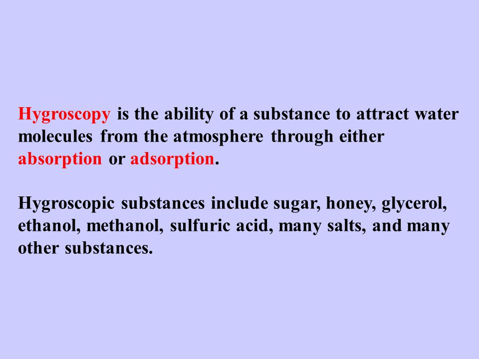 Hygroscopy is the ability of a substance to attract water molecules from the atmosphere through either absorption or adsorption.