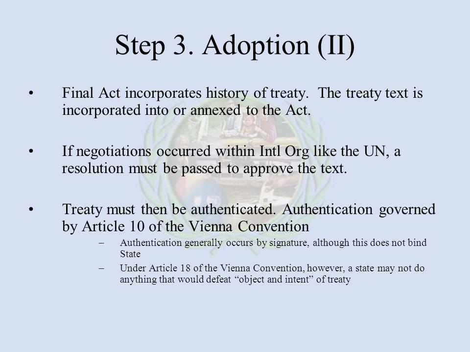 Step 3.Adoption (II) Final Act incorporates history of treaty.