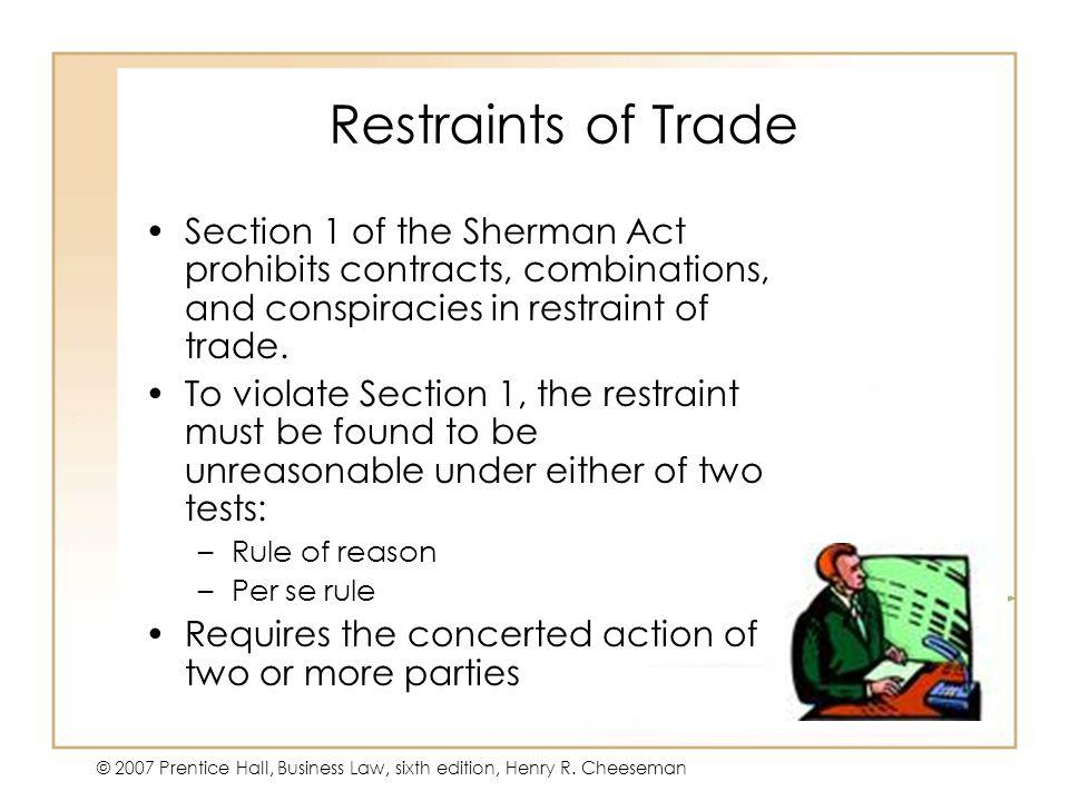 47 - 8 © 2007 Prentice Hall, Business Law, sixth edition, Henry R. Cheeseman Restraints of Trade Section 1 of the Sherman Act prohibits contracts, com