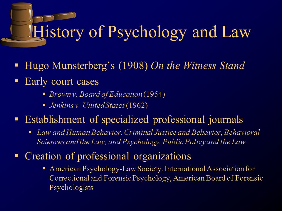 History of Psychology and Law Hugo Munsterbergs (1908) On the Witness Stand Early court cases Brown v.