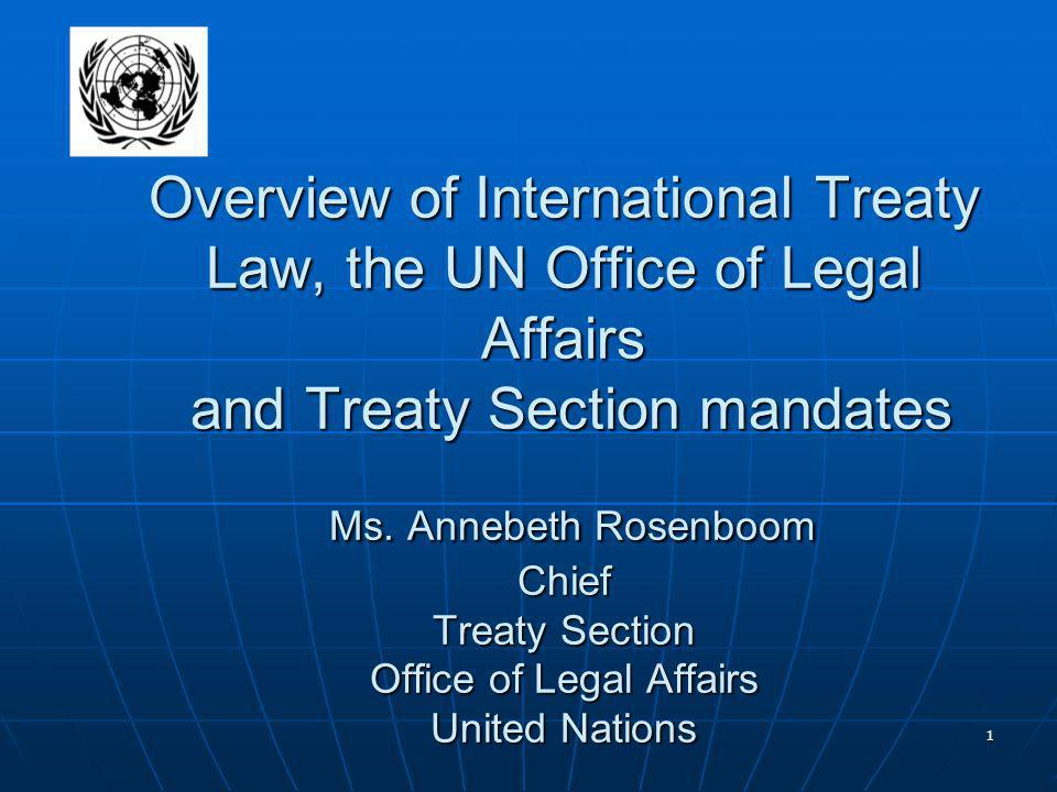 1 Overview of International Treaty Law, the UN Office of Legal Affairs and Treaty Section mandates Ms.