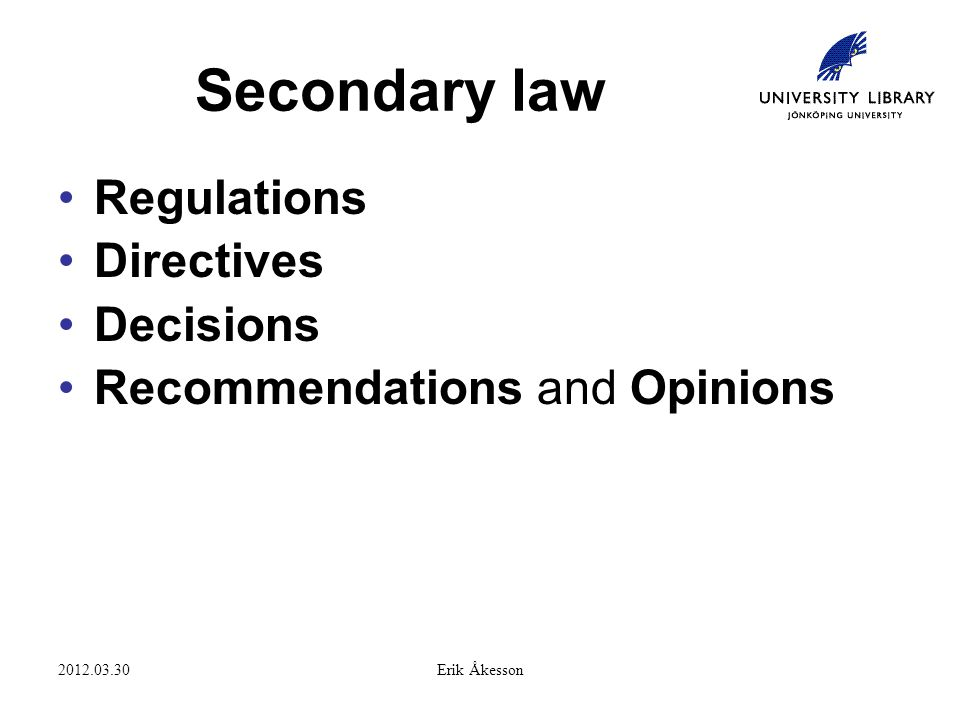 2012.03.30Erik Åkesson Secondary law Regulations Directives Decisions Recommendations and Opinions