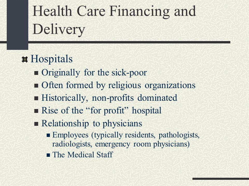 Health Care Financing and Delivery Physicians Highly respected profession Highly compensated profession Highly specialized profession Traditionally a highly autonomous profession