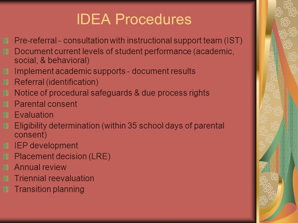 IDEA Procedures Pre-referral - consultation with instructional support team (IST) Document current levels of student performance (academic, social, &