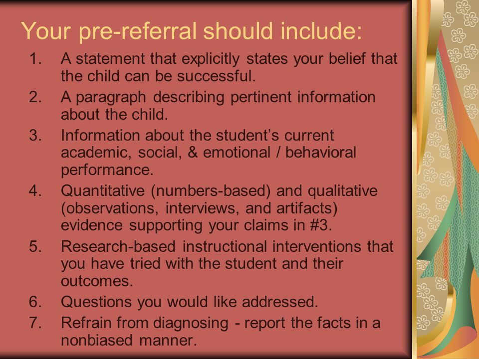 Your pre-referral should include: 1.A statement that explicitly states your belief that the child can be successful. 2.A paragraph describing pertinen