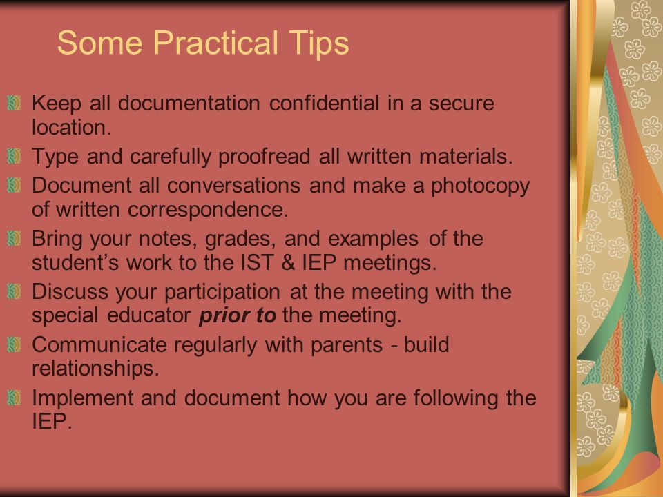 Some Practical Tips Keep all documentation confidential in a secure location. Type and carefully proofread all written materials. Document all convers