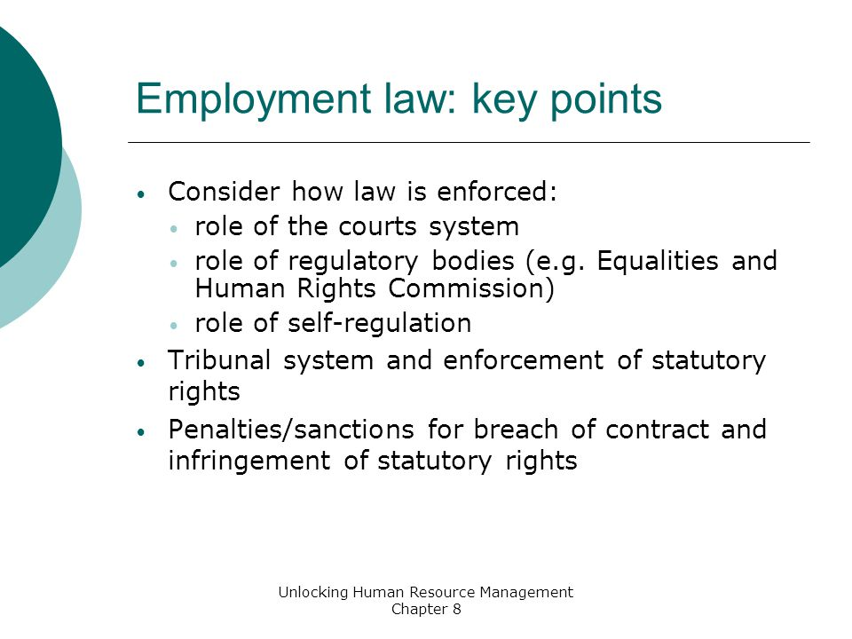 Employment law: key points Consider how law is enforced: role of the courts system role of regulatory bodies (e.g.