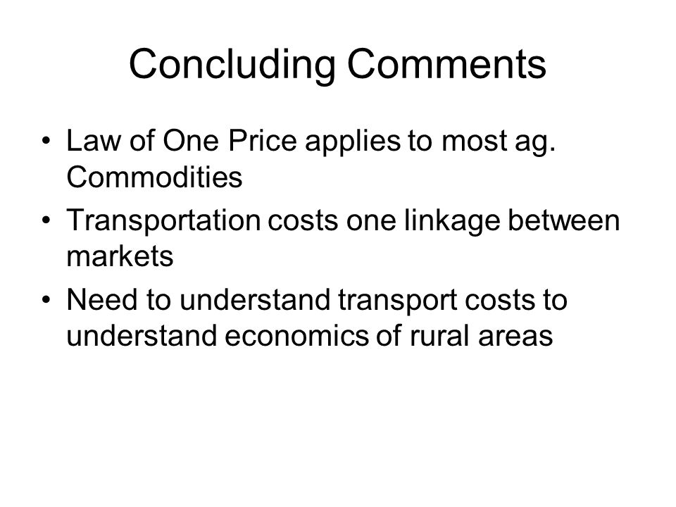 Concluding Comments Law of One Price applies to most ag.
