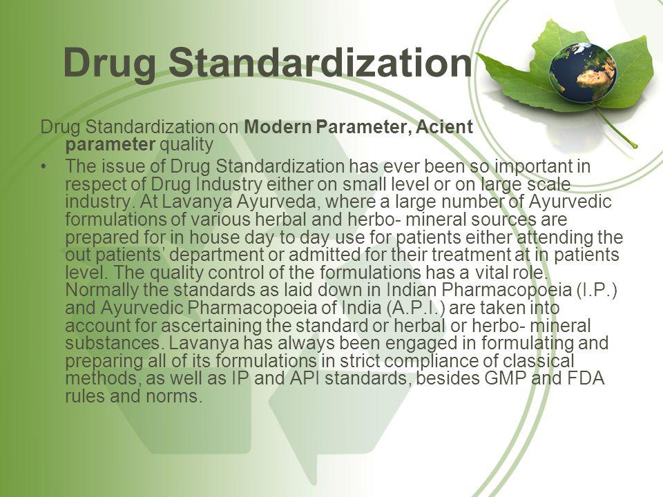 Drug Standardization Drug Standardization on Modern Parameter, Acient parameter quality The issue of Drug Standardization has ever been so important i