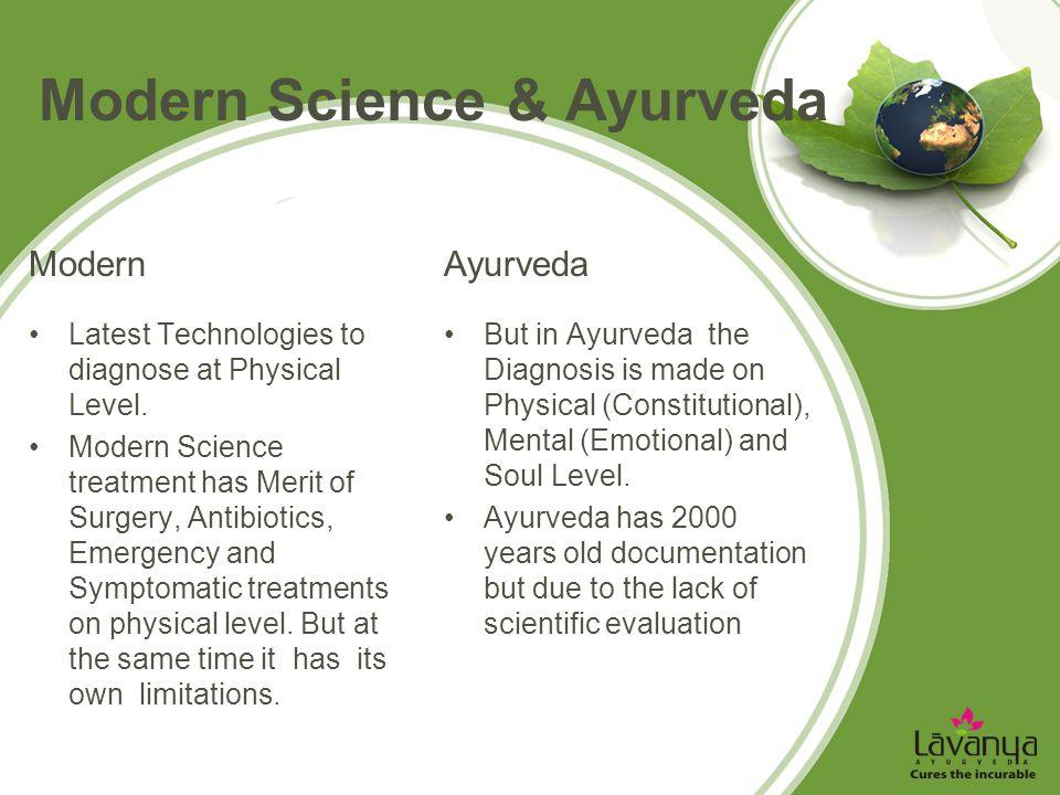 Modern Science & Ayurveda Modern It is far behind the modern system of medicine.