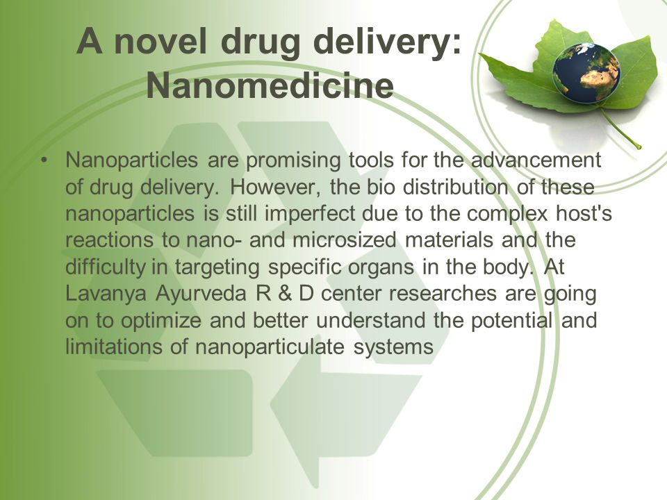 A novel drug delivery: Nanomedicine Nanoparticles are promising tools for the advancement of drug delivery. However, the bio distribution of these nan
