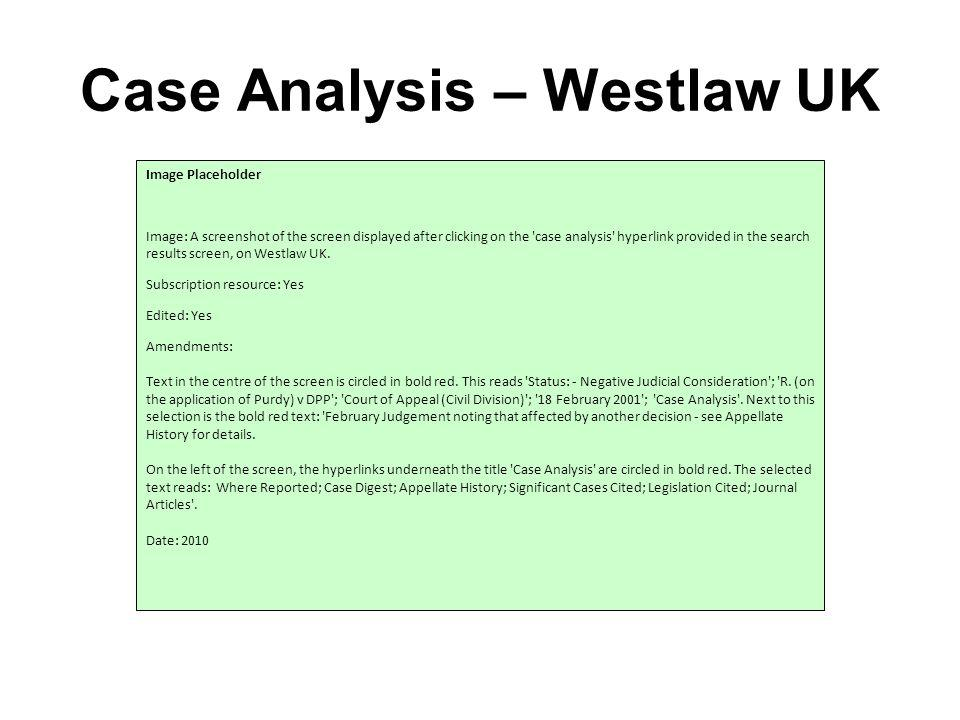 Case Analysis – Westlaw UK Image Placeholder Image: A screenshot of the screen displayed after clicking on the case analysis hyperlink provided in the search results screen, on Westlaw UK.