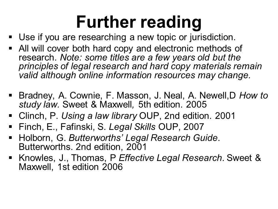 Further reading Use if you are researching a new topic or jurisdiction.
