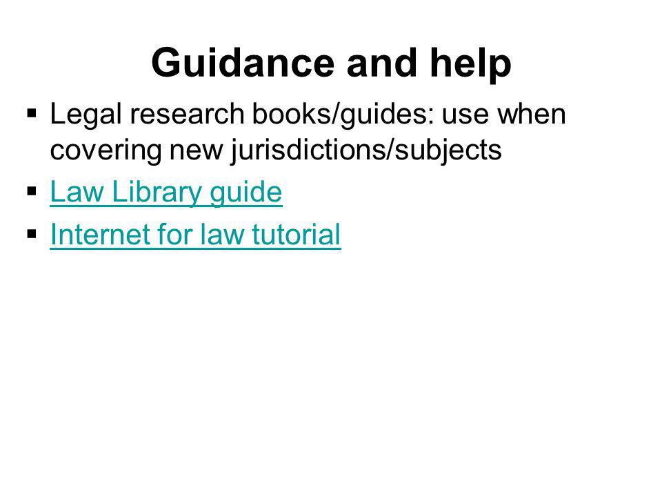 Guidance and help Legal research books/guides: use when covering new jurisdictions/subjects Law Library guide Internet for law tutorial