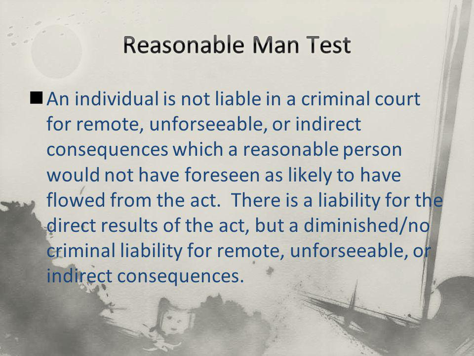 An individual is not liable in a criminal court for remote, unforseeable, or indirect consequences which a reasonable person would not have foreseen as likely to have flowed from the act.