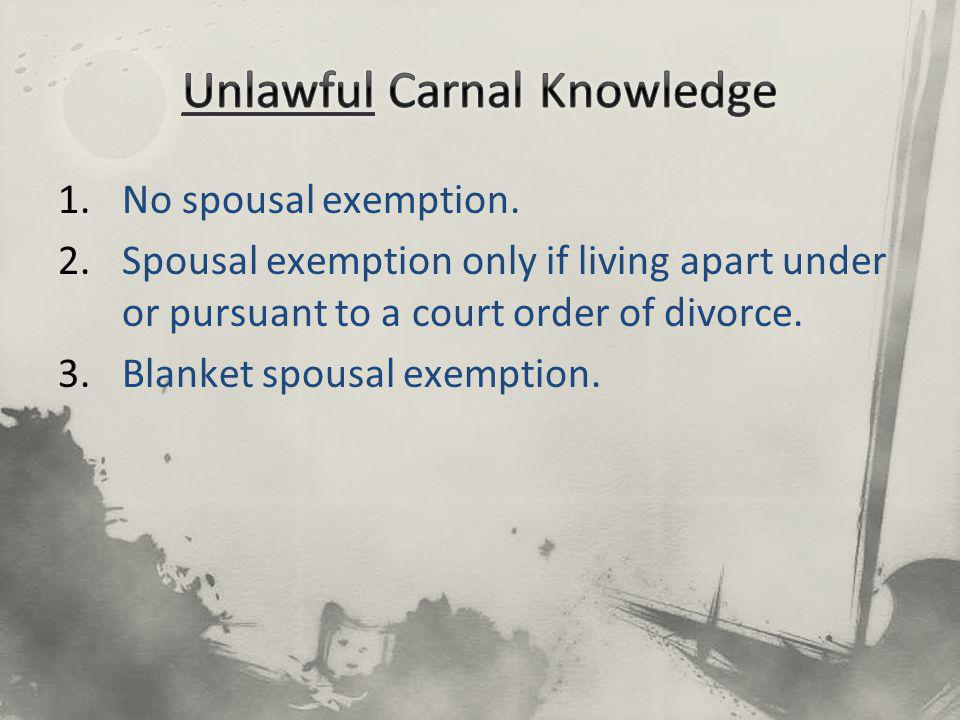 1.No spousal exemption. 2.Spousal exemption only if living apart under or pursuant to a court order of divorce. 3.Blanket spousal exemption.
