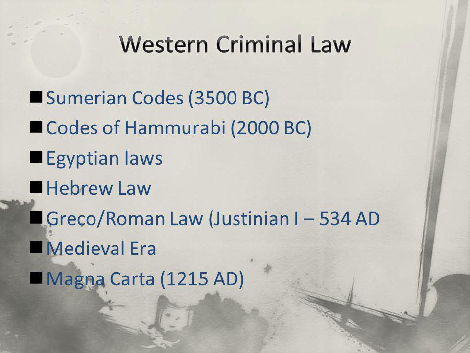 Sumerian Codes (3500 BC) Codes of Hammurabi (2000 BC) Egyptian laws Hebrew Law Greco/Roman Law (Justinian I – 534 AD Medieval Era Magna Carta (1215 AD)