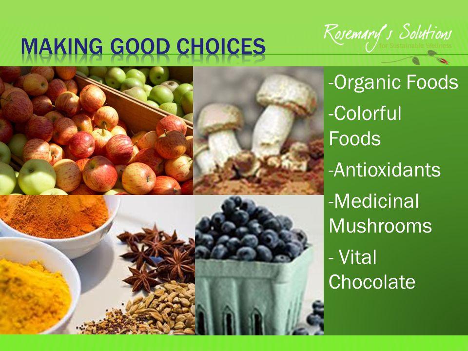 -Organic Foods -Colorful Foods -Antioxidants -Medicinal Mushrooms - Vital Chocolate