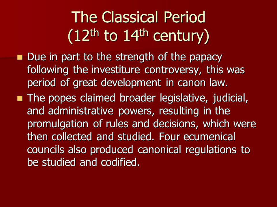 The Classical Period (12 th to 14 th century) Due in part to the strength of the papacy following the investiture controversy, this was period of grea