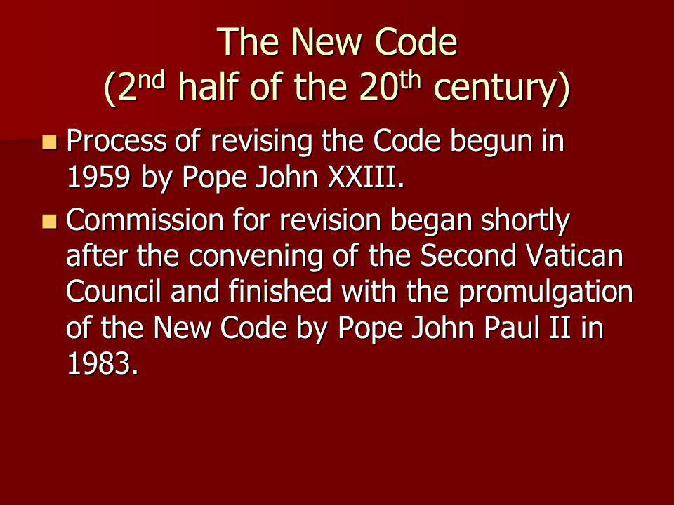 The New Code (2 nd half of the 20 th century) Process of revising the Code begun in 1959 by Pope John XXIII. Process of revising the Code begun in 195