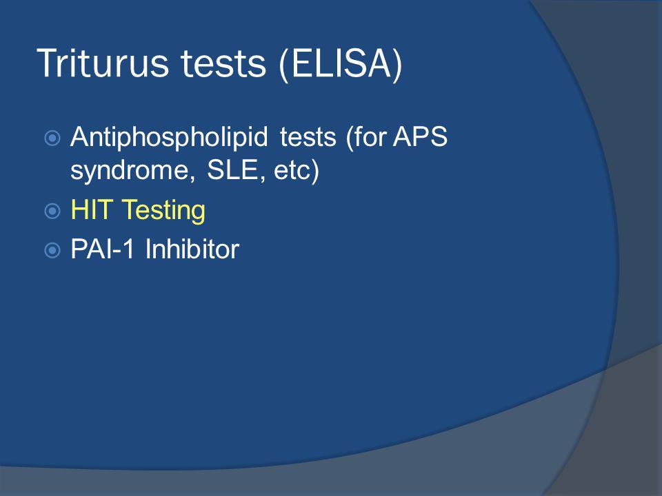 Triturus tests (ELISA) Antiphospholipid tests (for APS syndrome, SLE, etc) HIT Testing PAI-1 Inhibitor