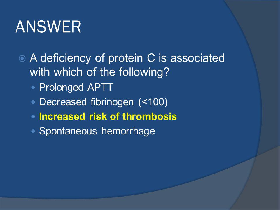 ANSWER A deficiency of protein C is associated with which of the following.