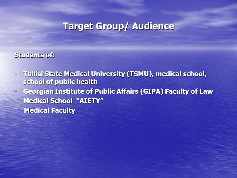 Target Group/ Audience Students of: - Tbilisi State Medical University (TSMU), medical school, school of public health - Georgian Institute of Public