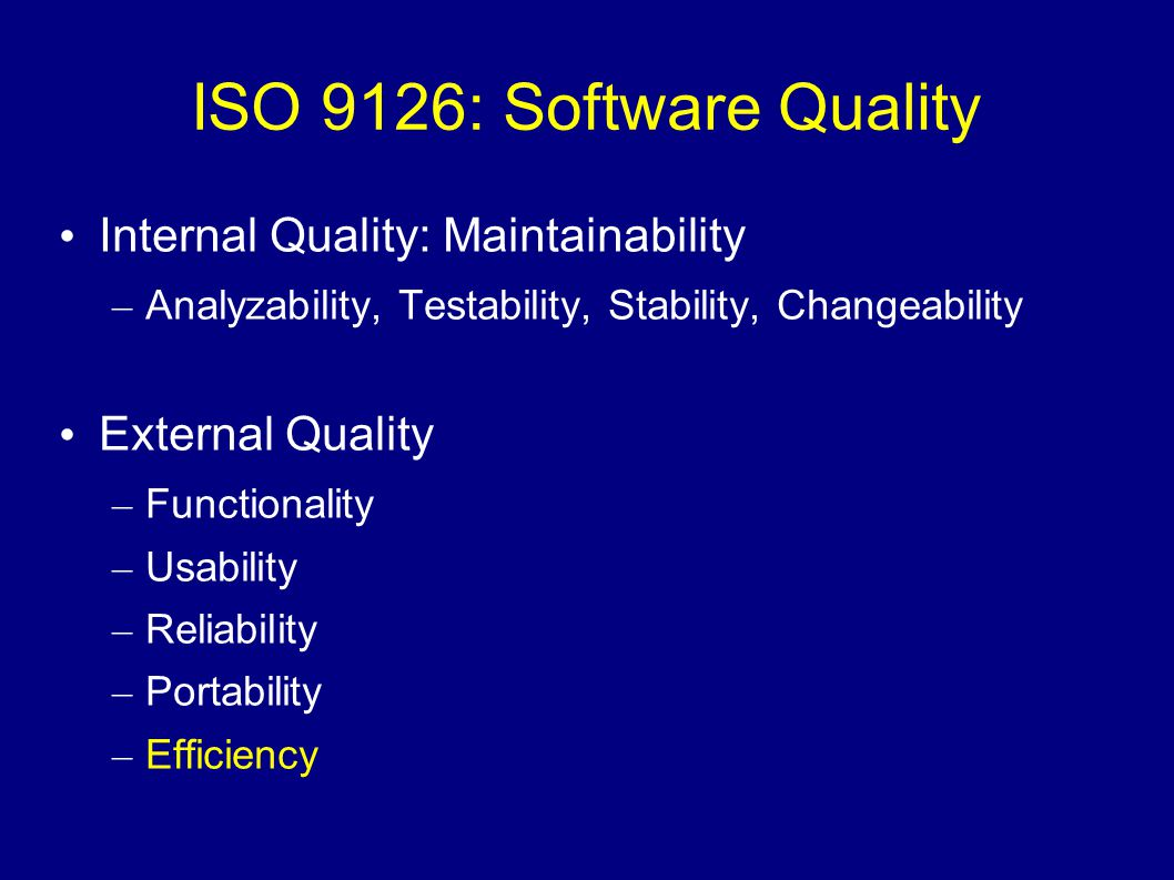ISO 9126: Software Quality Internal Quality: Maintainability – Analyzability, Testability, Stability, Changeability External Quality – Functionality –