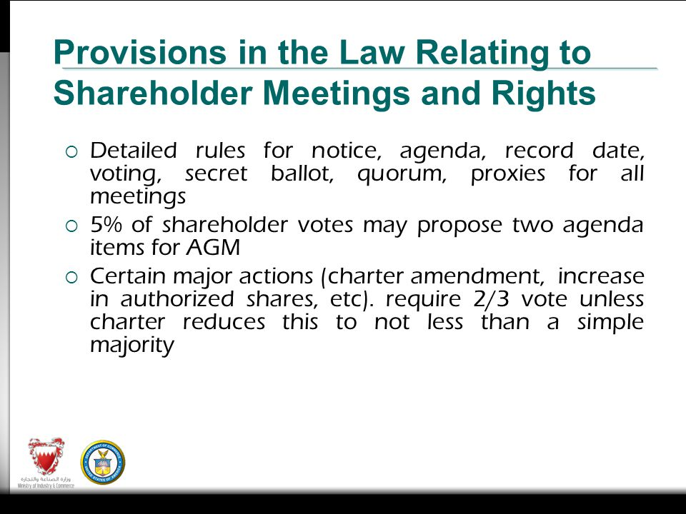 Detailed rules for notice, agenda, record date, voting, secret ballot, quorum, proxies for all meetings 5% of shareholder votes may propose two agenda items for AGM Certain major actions (charter amendment, increase in authorized shares, etc).