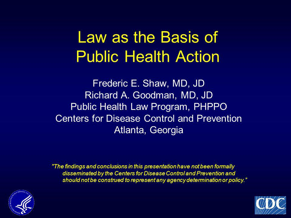 Law as the Basis of Public Health Action Frederic E.