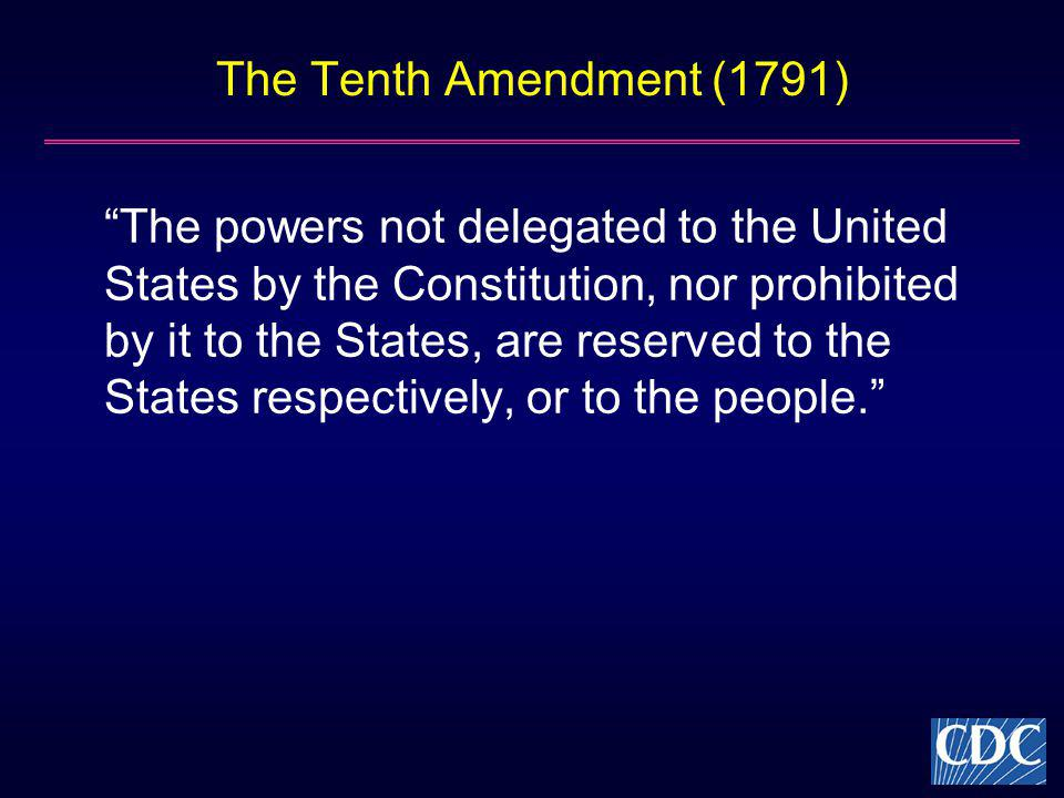 The Tenth Amendment (1791) The powers not delegated to the United States by the Constitution, nor prohibited by it to the States, are reserved to the States respectively, or to the people.