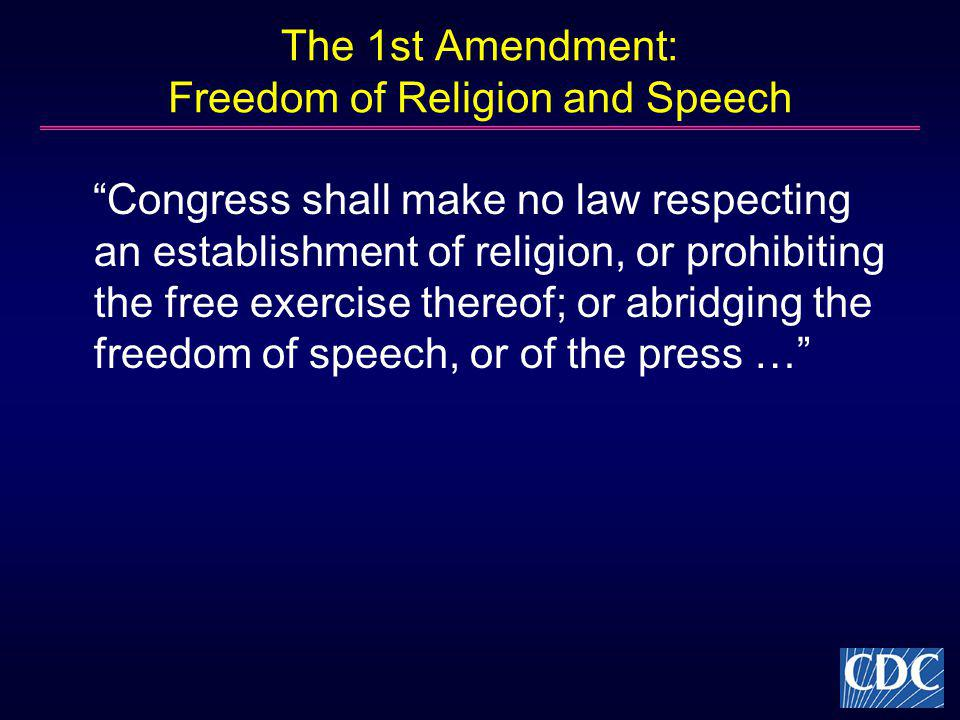 The 1st Amendment: Freedom of Religion and Speech Congress shall make no law respecting an establishment of religion, or prohibiting the free exercise thereof; or abridging the freedom of speech, or of the press …