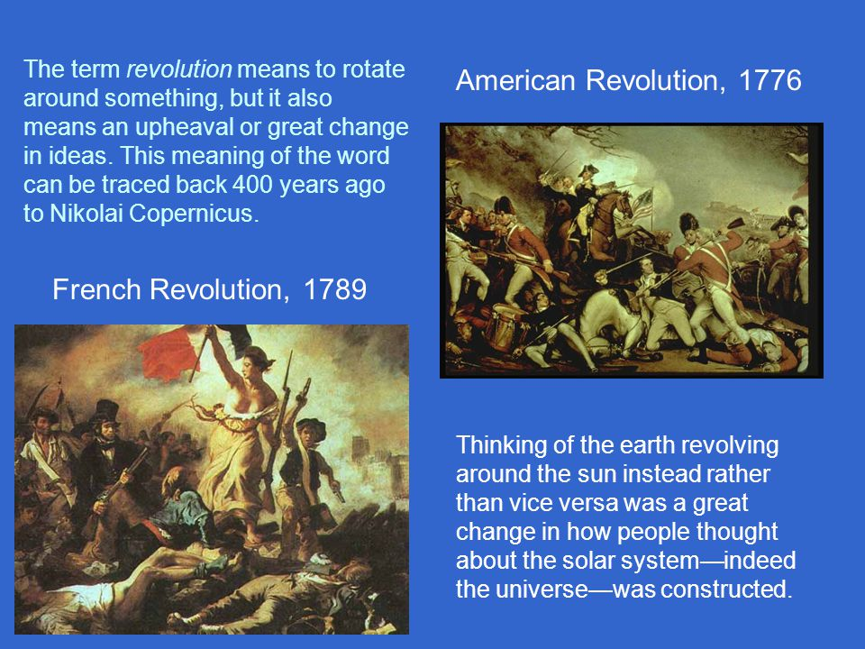 The term revolution means to rotate around something, but it also means an upheaval or great change in ideas.