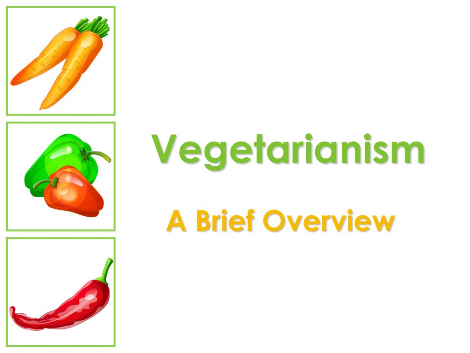 Benefits of Vegetarianism Obesity Hypertension Heart Disease Cancer Diabetes Osteoporosis Diverticular Disease Gallstones Rheumatoid Arthritis Sabate, Forum of Nutrition, 56:218; 2003 Winston, Nutrition in Clinical Practice, 25:613; 2010