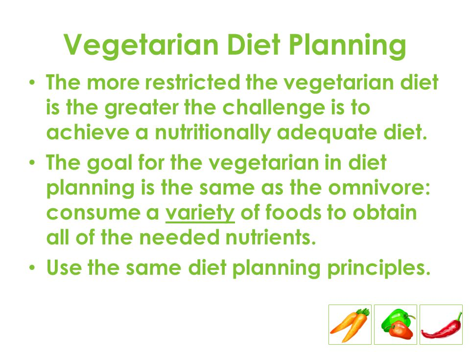 Vegetarian Diet Planning The more restricted the vegetarian diet is the greater the challenge is to achieve a nutritionally adequate diet.