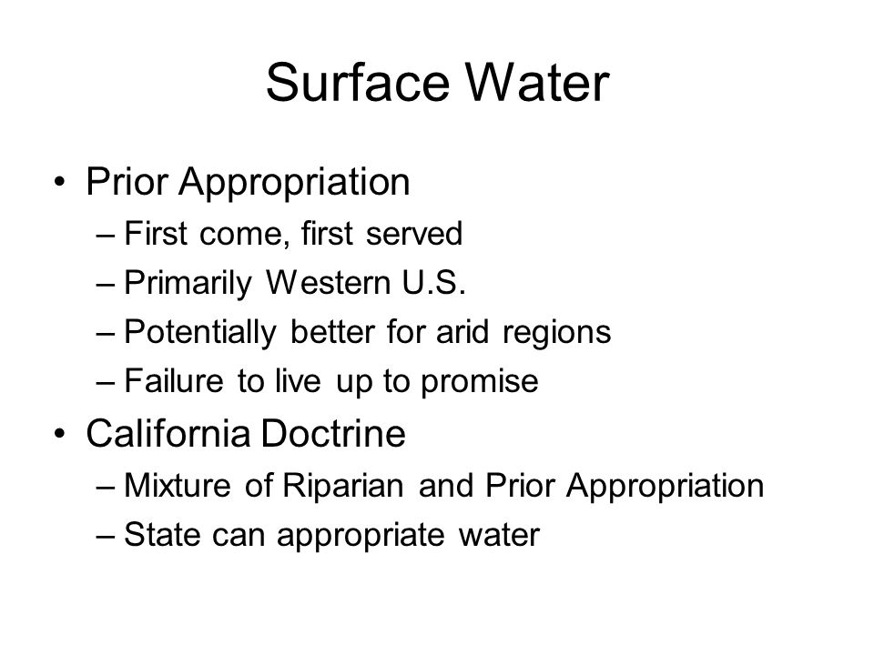 Surface Water Prior Appropriation –First come, first served –Primarily Western U.S.