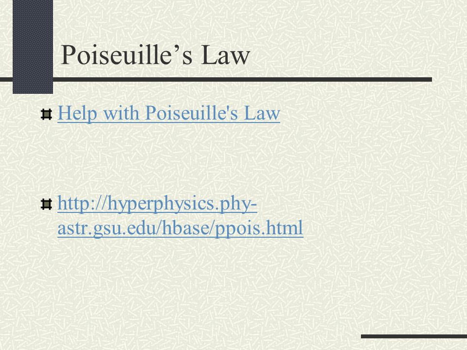 Poiseuilles Law Help with Poiseuille's Law http://hyperphysics.phy- astr.gsu.edu/hbase/ppois.html