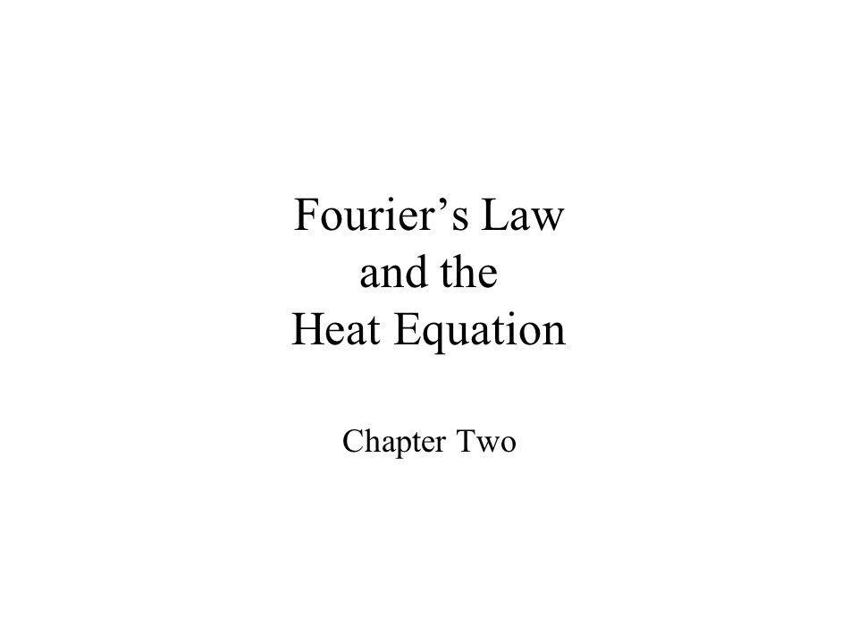 Fouriers Law and the Heat Equation Chapter Two