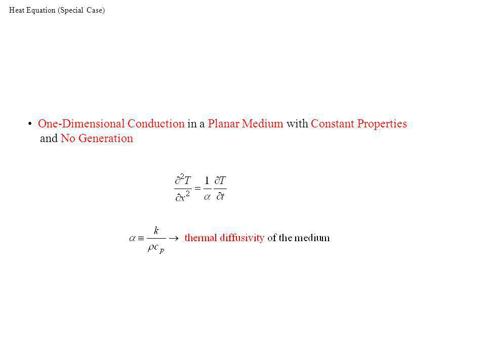 Heat Equation (Special Case) One-Dimensional Conduction in a Planar Medium with Constant Properties and No Generation