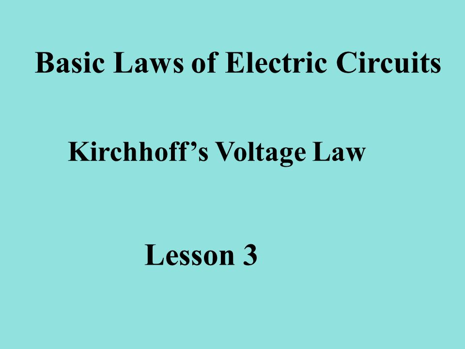 Lesson 3 Basic Laws of Electric Circuits Kirchhoffs Voltage Law