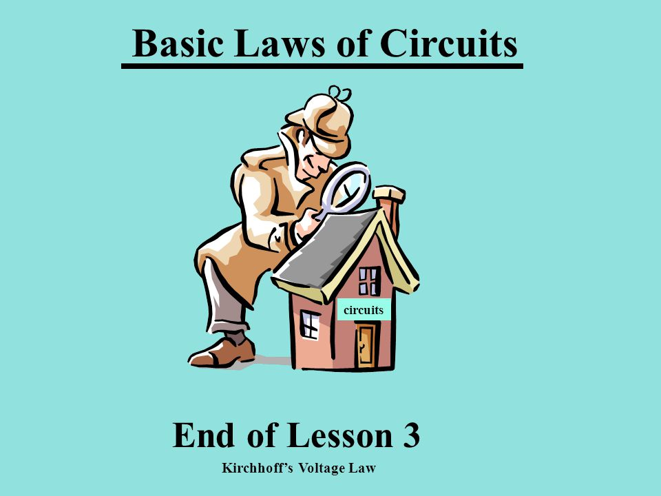 End of Lesson 3 Basic Laws of Circuits circuits Kirchhoffs Voltage Law