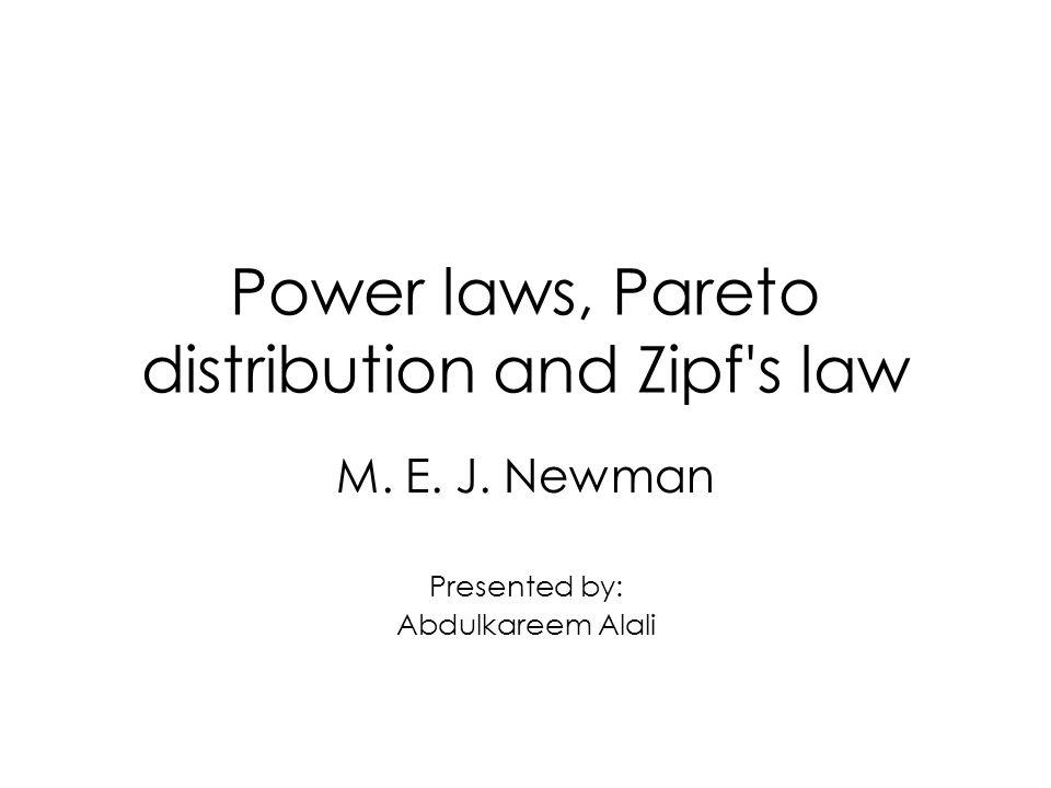 Power laws, Pareto distribution and Zipf s law M. E. J. Newman Presented by: Abdulkareem Alali