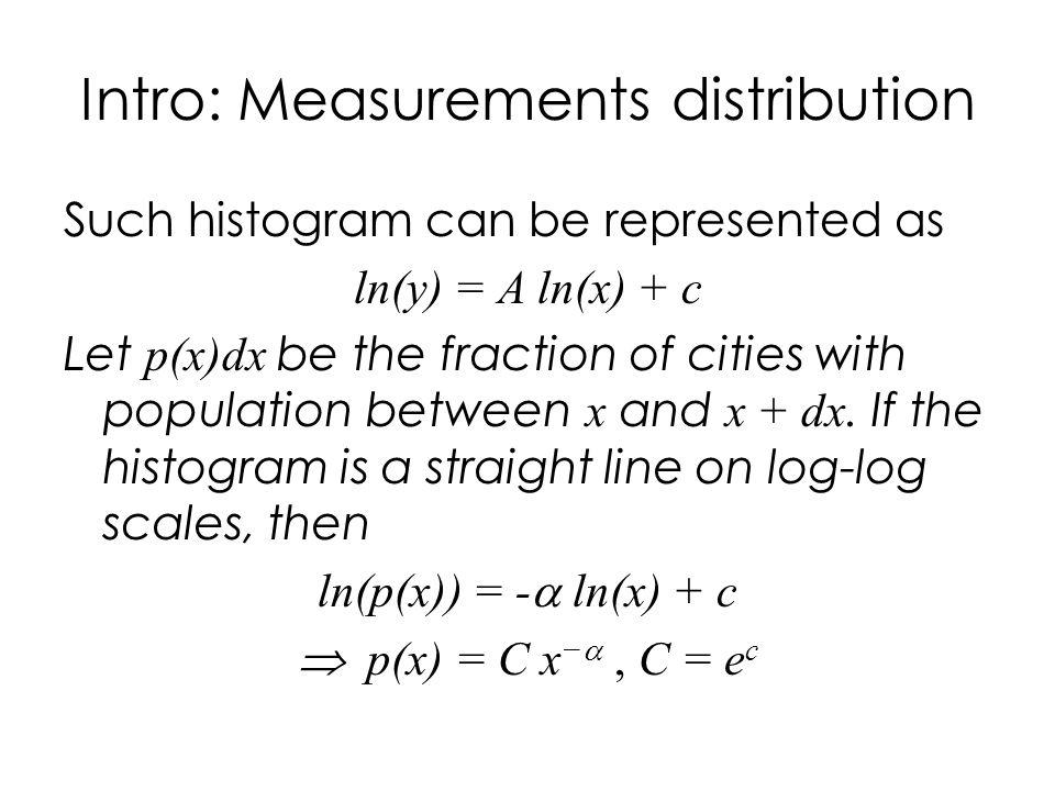 Such histogram can be represented as ln(y) = A ln(x) + c Let p(x)dx be the fraction of cities with population between x and x + dx.