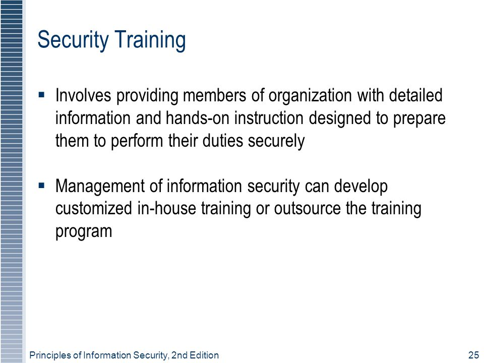 Principles of Information Security, 2nd Edition25 Security Training Involves providing members of organization with detailed information and hands-on
